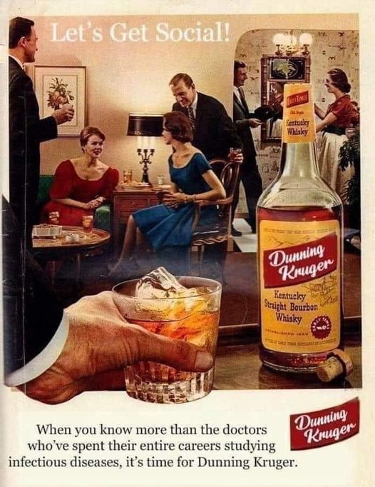 Dunning Kruger whiskey: When you know more than the doctors who've spent their entire careers studying infectious diseases